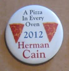 Herman Cain's campaign slogan:  a pizza in every oven