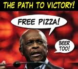 Cain's campaign slogan:  free pizza and beer