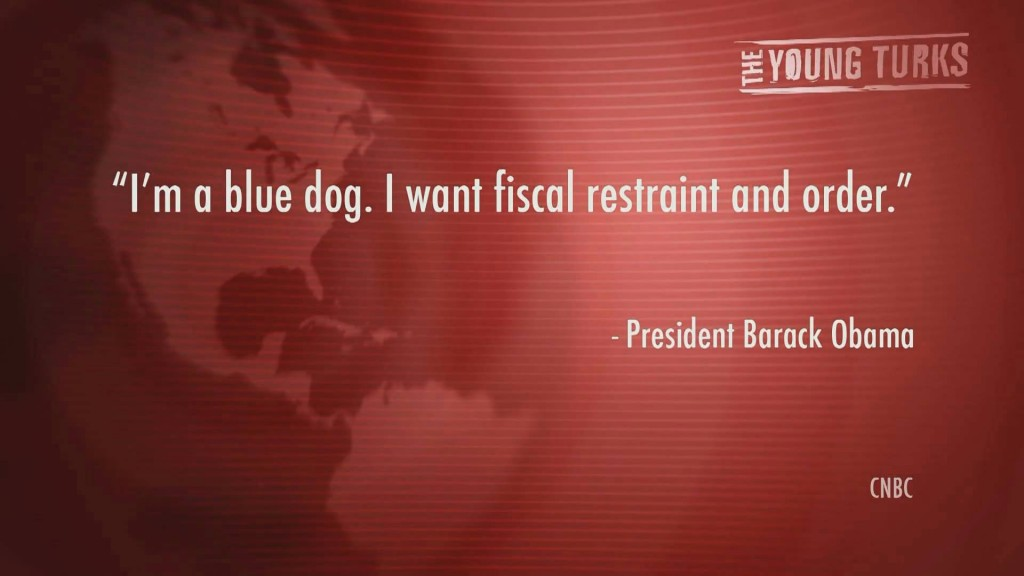 "Obama:  ""I'm a blue dog. I want fiscal restraint and order."""